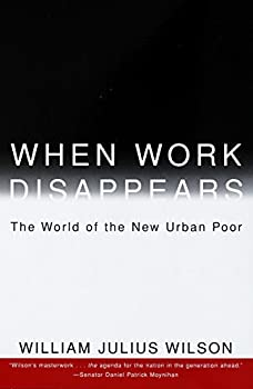 When Work Disappears   The World of the New Urban Poor