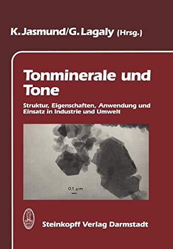Tonminerale und Tone. Struktur, Eigenschaften, Anwendung und Einsatz in Industrie und Umwelt: Struktur, Eigenschaften, Anwendungen und Einsatz in Industrie und Umwelt