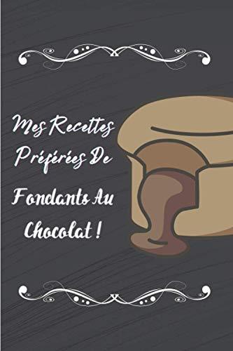 Mes recettes préférées de fondants au chocolat !: Carnet de notes à remplir (15,24 cms X 22,86 cms, 100 pages) / 98 fiches pour noter et créer vos préparations !