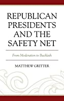 Republican Presidents and the Safety Net: From Moderation to Backlash