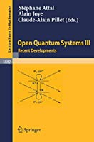Open Quantum Systems III: Recent Developments (Lecture Notes in Mathematics)