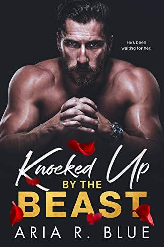 Knocked Up by the Beast: A Mafia Romance