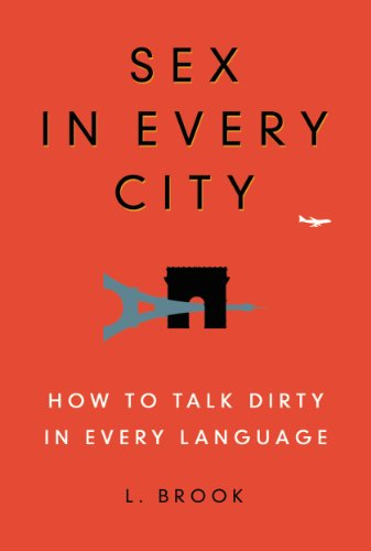 Sex in Every City: How to Talk Dirty in Every Language (English Edition)