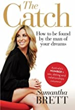 The Catch: How to Be Found by the Man of Your Dreams by Samantha Brett(2012-10-01)