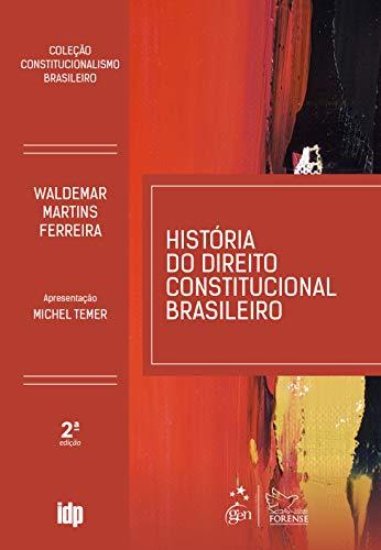 História do Direito Constitucional Brasileiro - Coleção Constitucionalismo Brasileiro