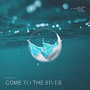 Come To The River (River Of Life)