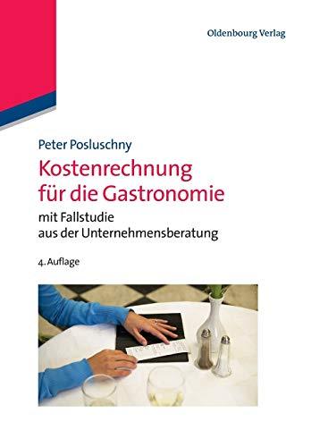 Kostenrechnung für die Gastronomie: mit Fallstudie aus der Unternehmensberatung: mit Fallstudie aus der Unternehmensberatung (Managementwissen für Studium und Praxis)
