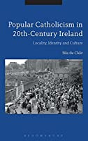 Popular Catholicism in 20th-Century Ireland: Locality, Identity and Culture