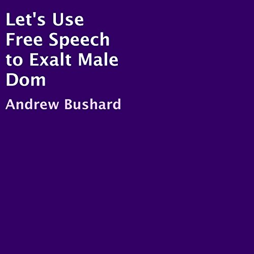 Let's Use Free Speech to Exalt Male Dom audiobook cover art