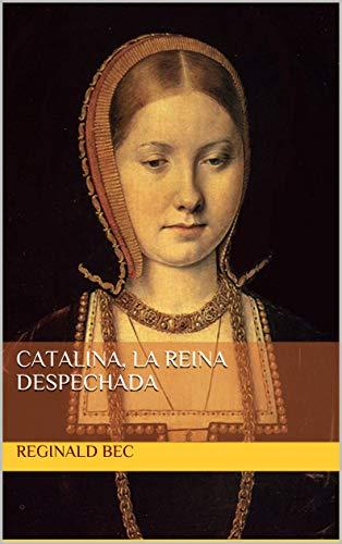 Catalina, la reina despechada eBook: Bec, Reginald: Amazon.es: Tienda Kindle