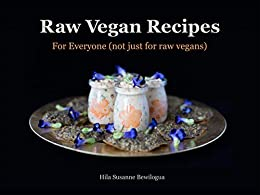 Raw Vegan Recipes: For Everyone (not just for raw vegans) by [Ms Susanne Hila Bewilogua]