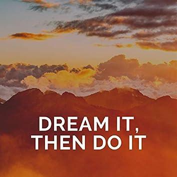 Dream It, Then Do It