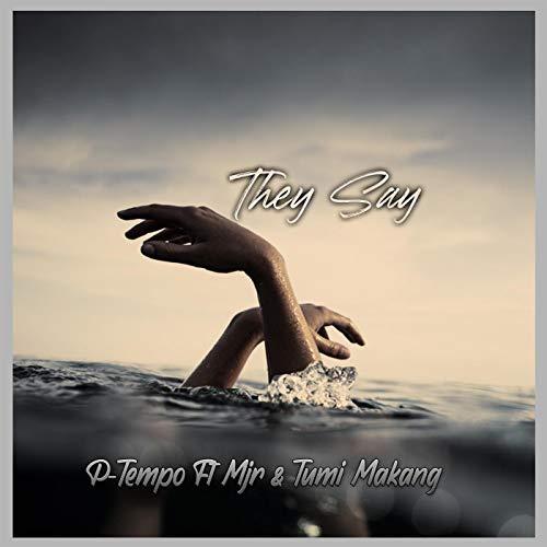 They Say (feat. Mjr & Tumi Makang)