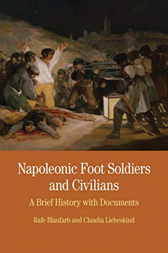 Napoleonic Foot Soldiers and Civilians: A Brief History with Documents (The Bedford Series in History and Culture)