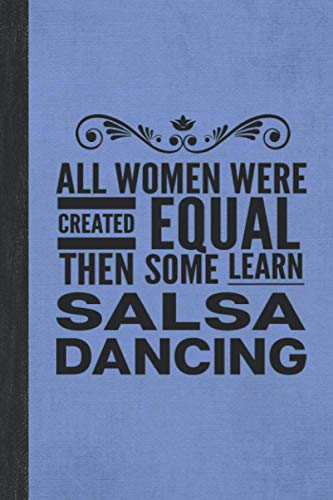 All Women Learn Salsa Dancing: Journal For Woman Lady Latin Dancer - Best Fun Gift For Girl Dance Instructor, Teacher, Student - Vintage Blue Cover 6