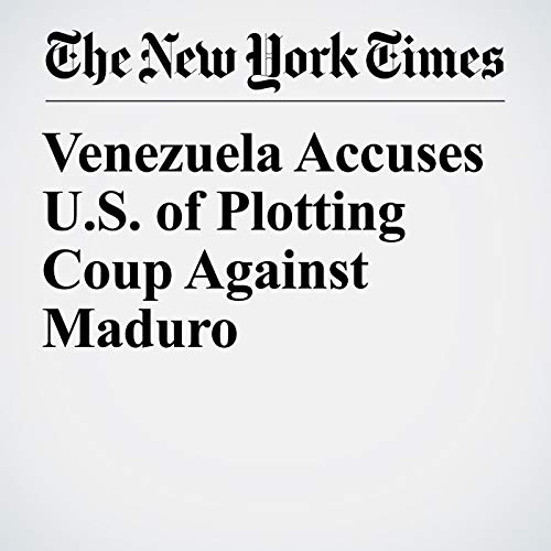 Venezuela Accuses U.S. of Plotting Coup Against Maduro copertina