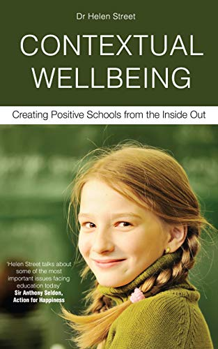CONTEXTUAL WELLBEING: Creating Positive Schools from the Inside Out (English Edition)