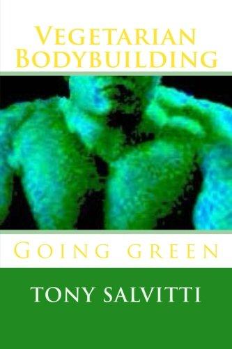 Download Vegetarian Bodybuilding: Going Green 1503078892