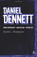 Daniel Dennett (Continuum Contemporary American Thinkers)