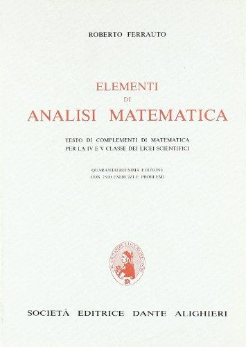 Elementi di analisi matematica. Testo di complementi di matematica. Per la 4ª e la 5ª classe del Liceo scientifico