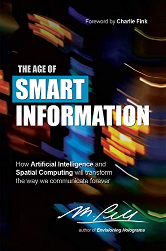 The Age of Smart Information: How Artificial Intelligence and Spatial Computing will transform the way we communicate forever (English Edition)
