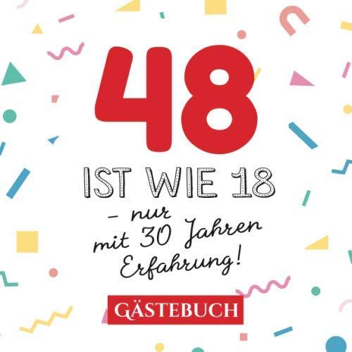 48 ist wie 18 - nur mit 30 Jahren Erfahrung: Gästebuch zum 48.Geburtstag für Mann oder Frau - 48 Jahre - Geschenk & Lustige Deko - Buch für Glückwünsche und Fotos der Gäste