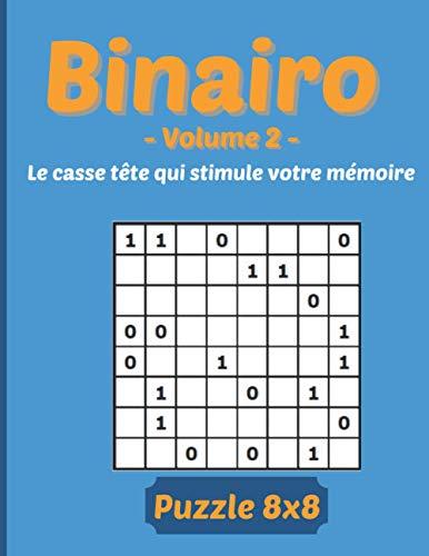 Binairo - Volume2 - Le casse tête qui stimule votre mémoire: 64 Grilles de puzzle 8x8 avec 4 niveaux de difficultés : Facile, Moyen, Difficile et Très ... à la fin | Livre en couleurdes puzzles