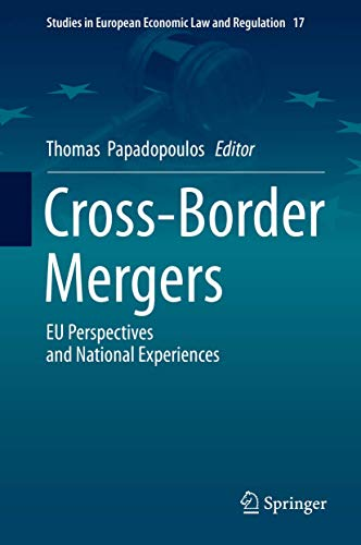 Cross-Border Mergers: EU Perspectives and National Experiences (Studies in European Economic Law and Regulation, 17, Band 17)