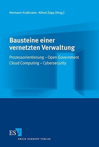 Bausteine einer vernetzten Verwaltung: Prozessorientierung – Open Government – Cloud Computing - Cybersecurity