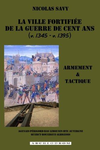 La ville fortifiee de la guerre de Cent Ans: Armement et tactique PDF Books
