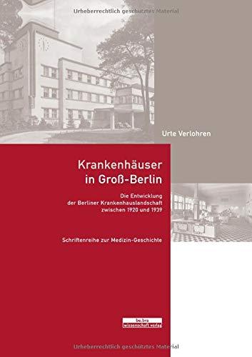 Krankenhäuser in Groß-Berlin: Die Entwicklung der Berliner Krankenhauslandschaft zwischen 1920 und 1939