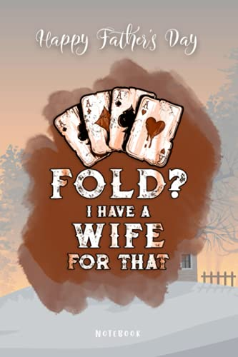 Fathers Day Gift - Happy Father's Day Poker For Husband Dad Father, Funny Poker Fold Notebook: Funny Notebook Gift From Wife to Husband