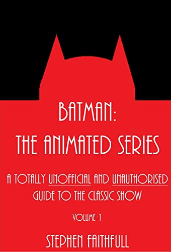 Batman: The Animated Series - A Totally Unofficial and Unauthorised Guide to the Classic Show (DCAU Guides Book 1) (English Edition)
