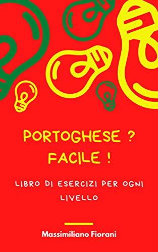 ESERCIZI DI PORTOGHESE: Il portoghese in pochi passi ... con dizionario portoghese-italiano-brasiliano!