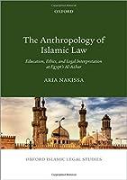 The Anthropology of Islamic Law: Education, Ethics, and Legal Interpretation at Egypt's Al-Azhar (Oxford Islamic Legal Studies)