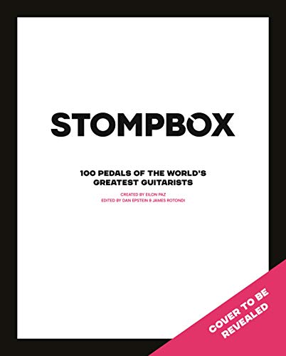 Stompbox: 100 Pedals of the World\'s Greatest Guitarists