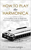 How to Play the Harmonica: A Complete Guide for Beginners - Chromatic and Diatonic Harmonica