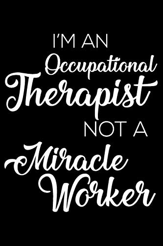 I'm An Occupational Therapist Not A Miracle Worker: 6x9 Notebook, Ruled, Funny Writing Notebook, Journal For Work, Daily Diary, Planner, Organizer for Occupational Therapists