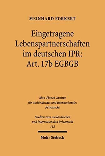 Eingetragene Lebenspartnerschaften im deutschen IPR: Art. 17b EGBGB (Studien zum ausländischen und internationalen Privatrecht 118)