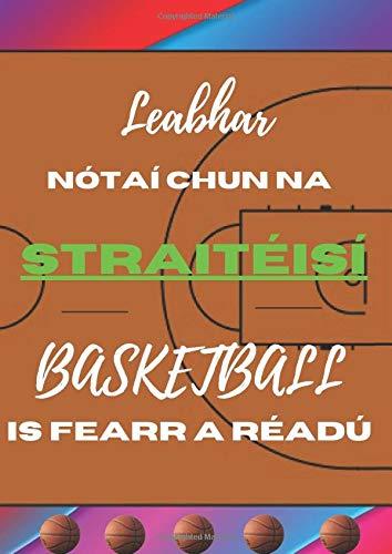 Leabhar nótaí chun na Straitéisí BASKETBALL is Fearr a Réadú: Leabhar tacaíochta chun an cluiche álainn a bharrfheabhsú go nua-aimseartha i saol BASKETBALL