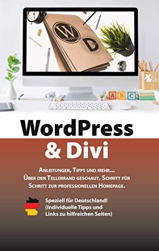 WordPress & Divi: Anleitungen und viele Tipps zur Erstellung einer professionellen Webseite OHNE Programmierkenntnisse.