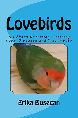 Lovebirds: All About Nutrition, Training Care, Diseases and Treatments