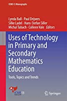 Uses of Technology in Primary and Secondary Mathematics Education: Tools, Topics and Trends (ICME-13 Monographs)