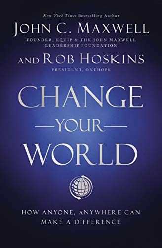 Compare Textbook Prices for Change Your World: How Anyone, Anywhere Can Make a Difference  ISBN 9781400222315 by Maxwell, John C.,Hoskins, Rob