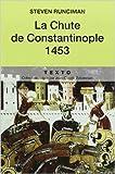 La Chute de Constantinople, 1453 de Steven Runciman,Laurent Motte (Introduction),Hélène Pignot (Traduction) ( 22 mars 2007 ) - 22/03/2007