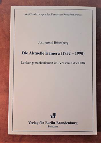Die Aktuelle Kamera (1952-1990): Lenkungsmechanismen im Fernsehen der DDR (Veröffentlichungen des Deutschen Rundfunkarchivs)
