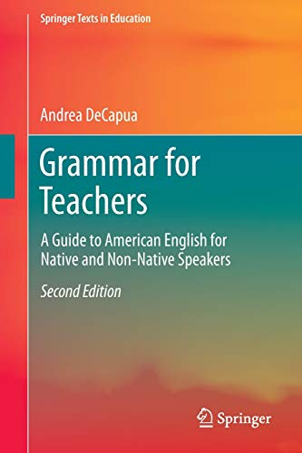 Compare Textbook Prices for Grammar for Teachers: A Guide to American English for Native and Non-Native Speakers Springer Texts in Education 2nd ed. 2017 Edition ISBN 9783319339146 by DeCapua, Andrea