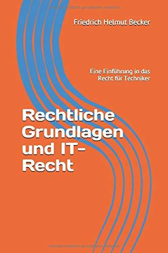 Preisvergleich Produktbild Rechtliche Grundlagen und IT-Recht: Eine Einführung in das Recht für Techniker (Tools For Law And Technics,  Band 2)