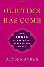 Our Time Has Come: How India is Making Its Place in the World
