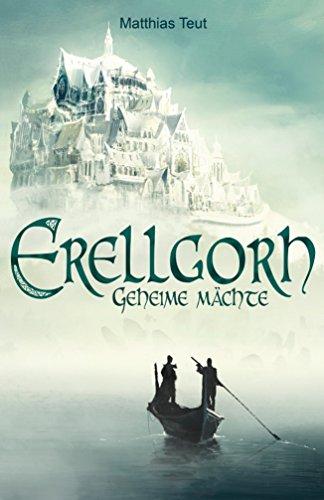 Erellgorh - Geheime Mächte: Band 1 der ersten Trilogie (Die Welt von Erellgorh)
